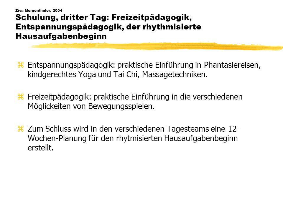Ziva Mergenthaler, 2004 Schulung, dritter Tag: Freizeitpädagogik, Entspannungspädagogik, der rhythmisierte Hausaufgabenbeginn zEntspannungspädagogik: