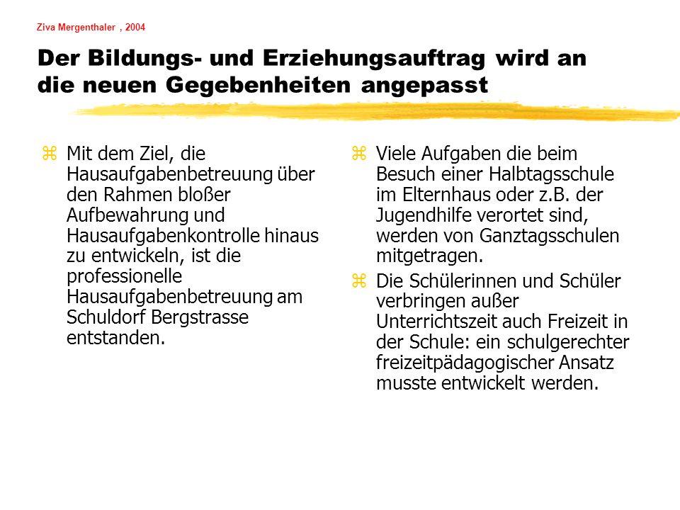 Ziva Mergenthaler, 2004 Der Bildungs- und Erziehungsauftrag wird an die neuen Gegebenheiten angepasst zMit dem Ziel, die Hausaufgabenbetreuung über de