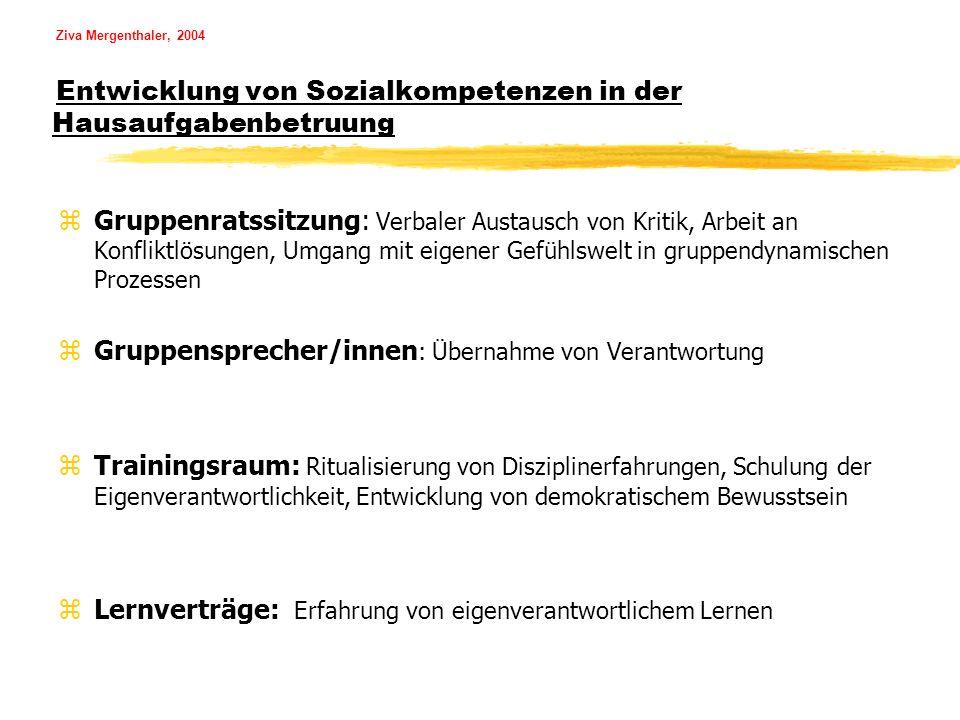 Ziva Mergenthaler, 2004 Entwicklung von Sozialkompetenzen in der Hausaufgabenbetruung zGruppenratssitzung: Verbaler Austausch von Kritik, Arbeit an Ko