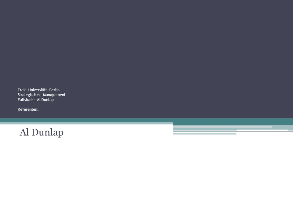 Freie Universität Berlin Strategisches Management Fallstudie Al Dunlap Referenten: Al Dunlap