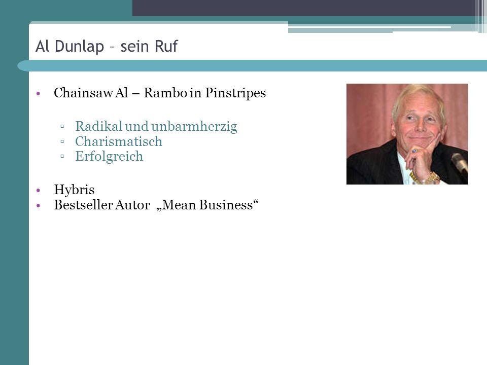 Al Dunlap – sein Ruf Chainsaw Al – Rambo in Pinstripes Radikal und unbarmherzig Charismatisch Erfolgreich Hybris Bestseller Autor Mean Business