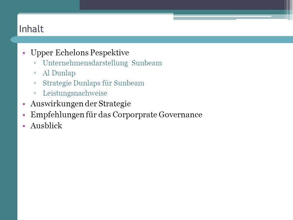 Inhalt Upper Echelons Pespektive Unternehmensdarstellung Sunbeam Al Dunlap Strategie Dunlaps für Sunbeam Leistungsnachweise Auswirkungen der Strategie