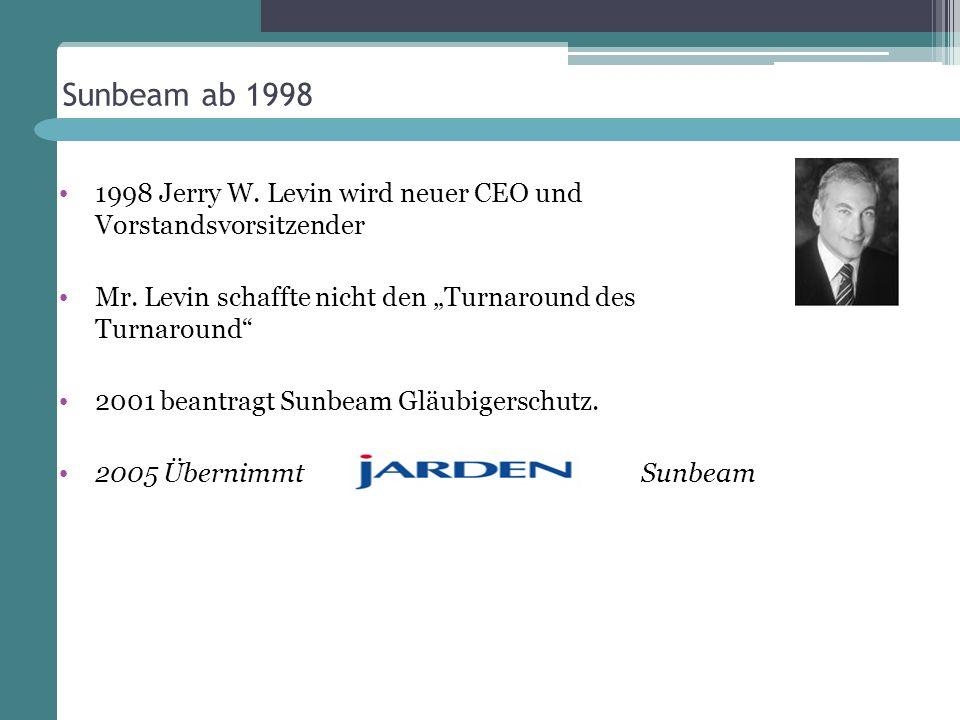 Sunbeam ab 1998 1998 Jerry W. Levin wird neuer CEO und Vorstandsvorsitzender Mr. Levin schaffte nicht den Turnaround des Turnaround 2001 beantragt Sun