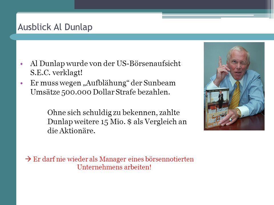 Al Dunlap wurde von der US-Börsenaufsicht S.E.C. verklagt! Er muss wegen Aufblähung der Sunbeam Umsätze 500.000 Dollar Strafe bezahlen. Ohne sich schu