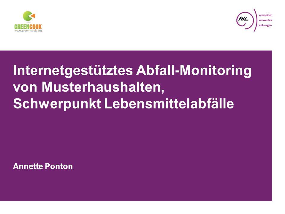 Internetgestütztes Abfall-Monitoring von Musterhaushalten, Schwerpunkt Lebensmittelabfälle Annette Ponton