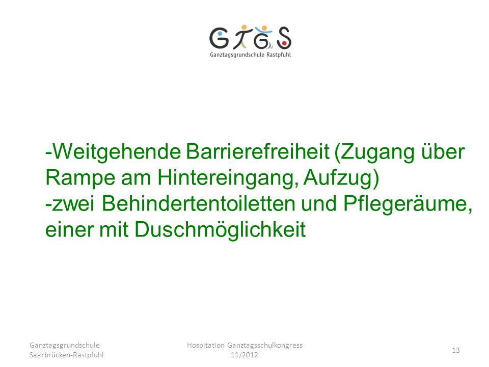 Ganztagsgrundschule Saarbrücken-Rastpfuhl Hospitation Ganztagsschulkongress 11/2012 13 -Weitgehende Barrierefreiheit (Zugang über Rampe am Hintereinga