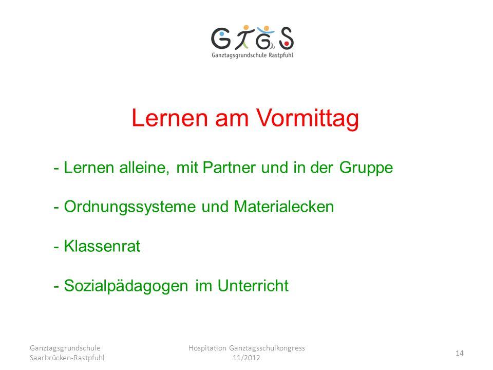 Ganztagsgrundschule Saarbrücken-Rastpfuhl Hospitation Ganztagsschulkongress 11/2012 14 Lernen am Vormittag - Lernen alleine, mit Partner und in der Gr