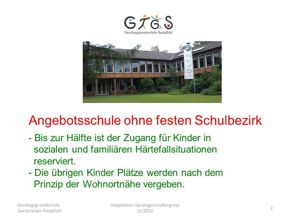 Ganztagsgrundschule Saarbrücken-Rastpfuhl Hospitation Ganztagsschulkongress 11/2012 2 Angebotsschule ohne festen Schulbezirk - Bis zur Hälfte ist der