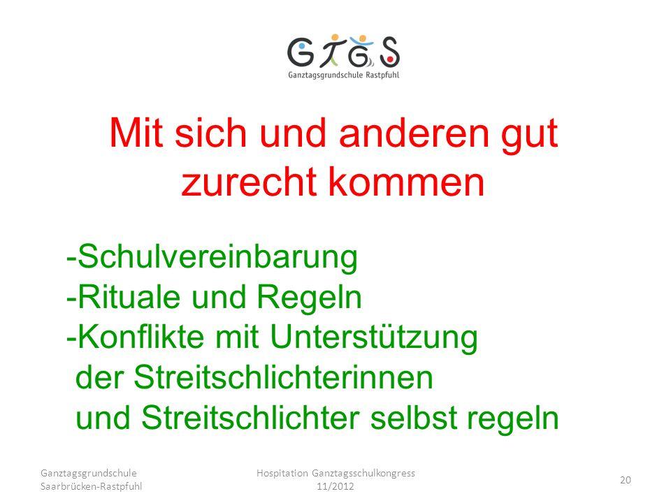 Ganztagsgrundschule Saarbrücken-Rastpfuhl Hospitation Ganztagsschulkongress 11/2012 20 Mit sich und anderen gut zurecht kommen -Schulvereinbarung -Rit