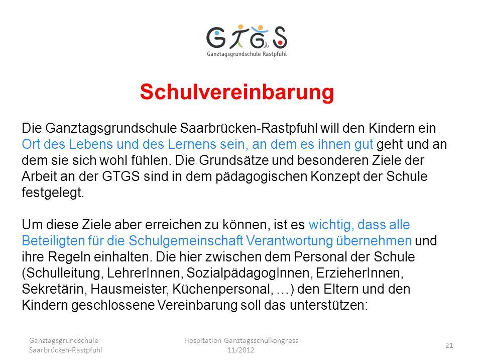 Ganztagsgrundschule Saarbrücken-Rastpfuhl Hospitation Ganztagsschulkongress 11/2012 21 Schulvereinbarung Die Ganztagsgrundschule Saarbrücken-Rastpfuhl