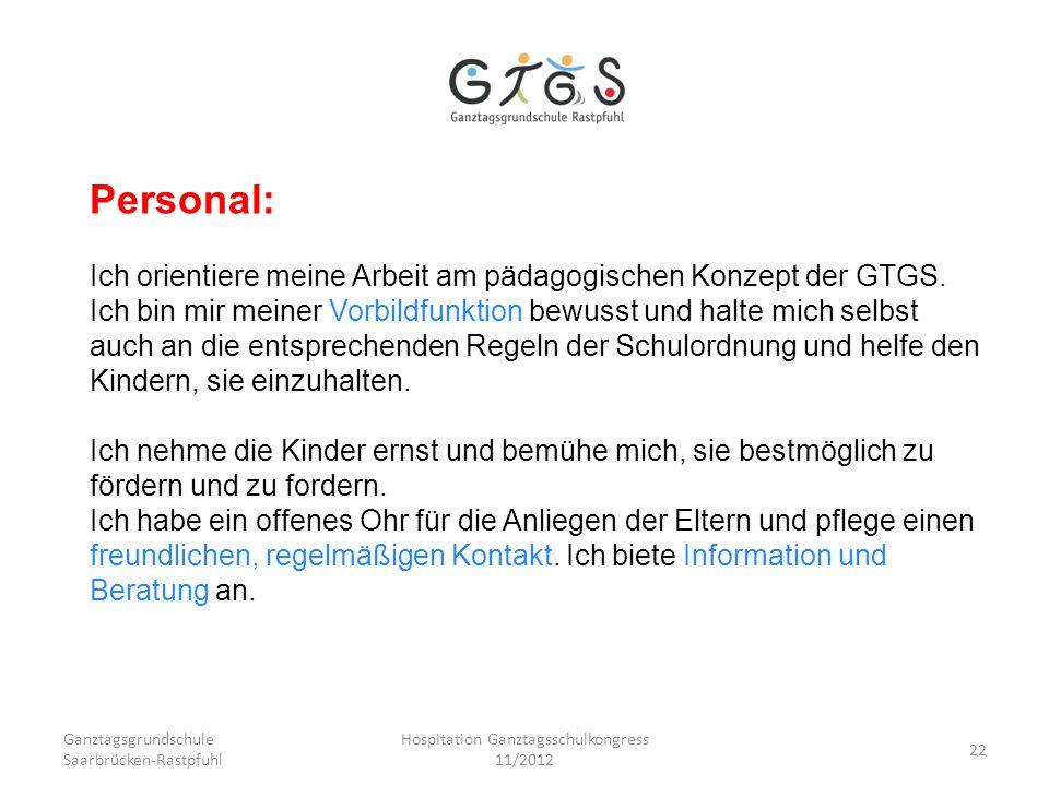 Ganztagsgrundschule Saarbrücken-Rastpfuhl Hospitation Ganztagsschulkongress 11/2012 22 Personal: Ich orientiere meine Arbeit am pädagogischen Konzept