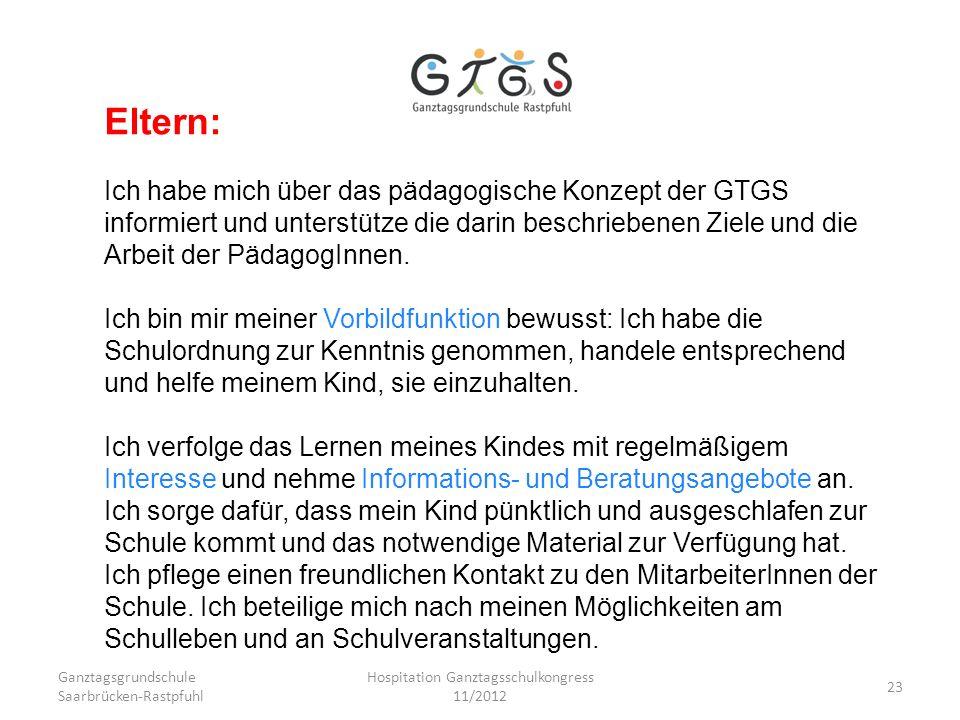 Ganztagsgrundschule Saarbrücken-Rastpfuhl Hospitation Ganztagsschulkongress 11/2012 23 Eltern: Ich habe mich über das pädagogische Konzept der GTGS in