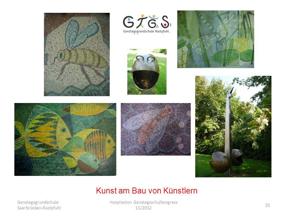 Ganztagsgrundschule Saarbrücken-Rastpfuhl Hospitation Ganztagsschulkongress 11/2012 25 Kunst am Bau von Künstlern