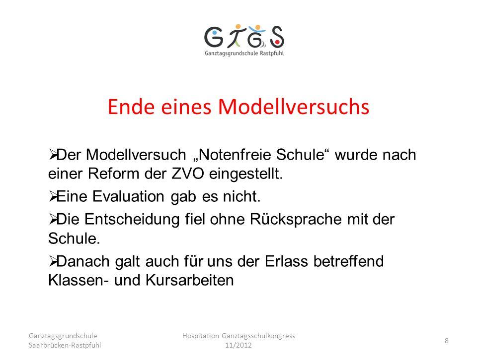 Ganztagsgrundschule Saarbrücken-Rastpfuhl Hospitation Ganztagsschulkongress 11/2012 8 Ende eines Modellversuchs Der Modellversuch Notenfreie Schule wu