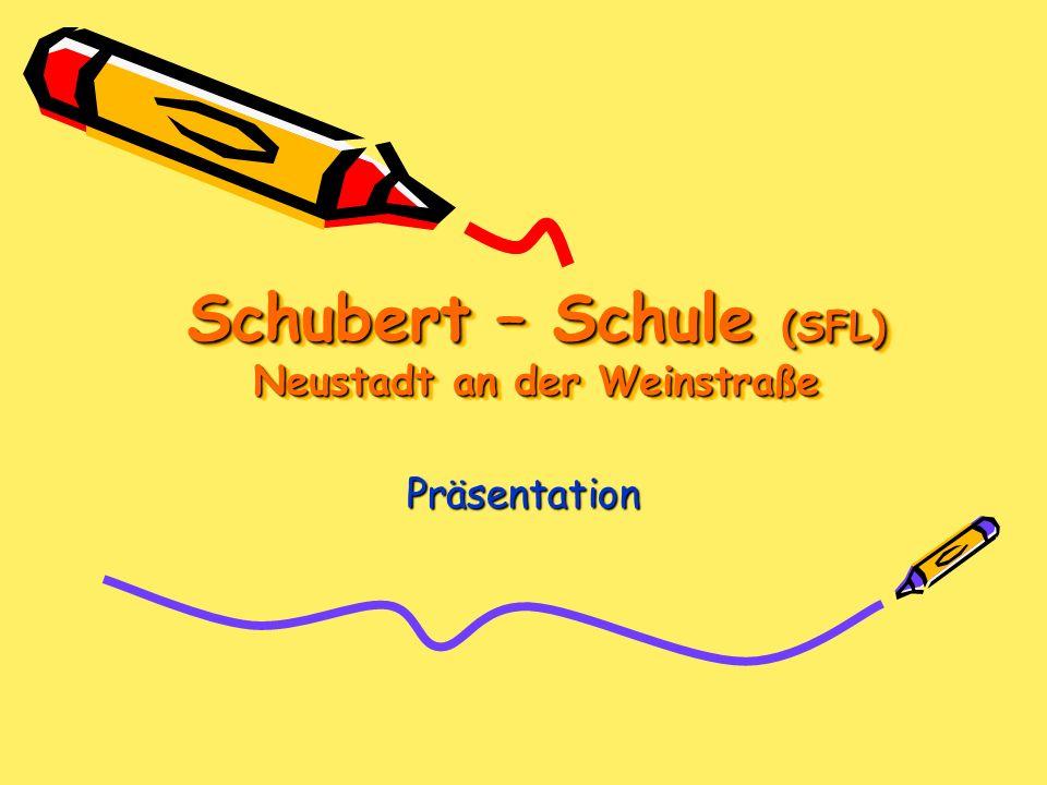 Schubert – Schule (SFL) Neustadt an der Weinstraße Präsentation