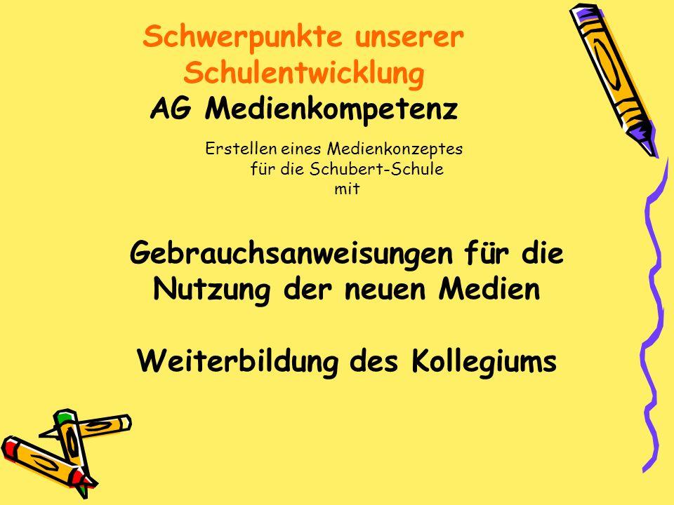 Schwerpunkte unserer Schulentwicklung AG Medienkompetenz Erstellen eines Medienkonzeptes für die Schubert-Schule mit Gebrauchsanweisungen für die Nutz