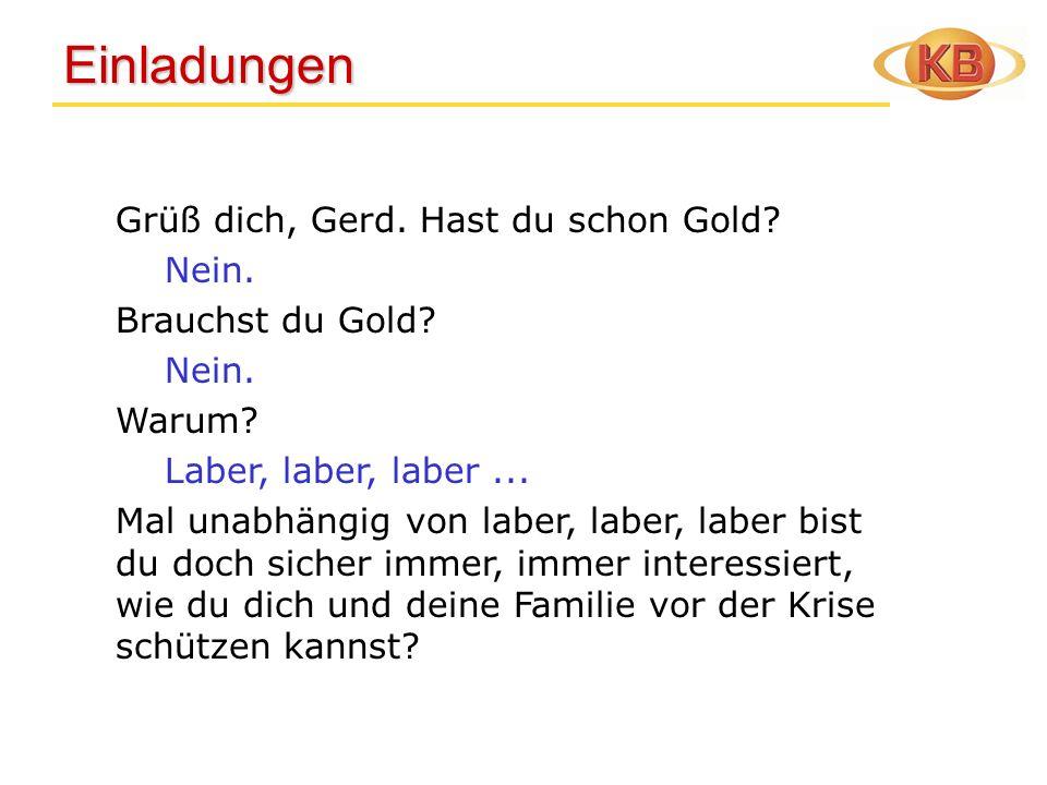 Einladungen Einladungen Grüß dich, Gerd. Hast du schon Gold? Nein. Brauchst du Gold? Nein. Warum? Laber, laber, laber... Mal unabhängig von laber, lab