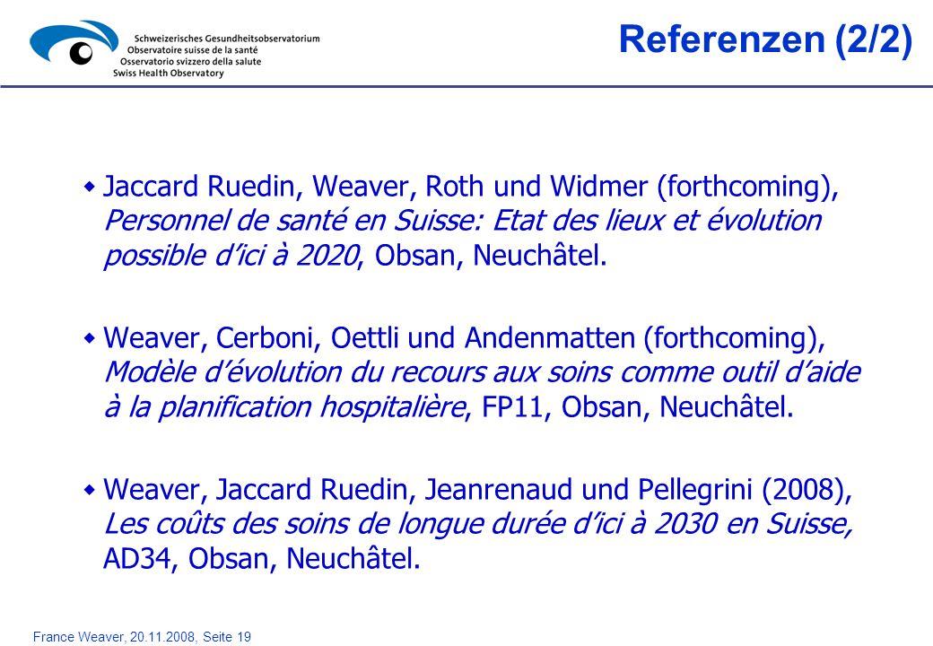 France Weaver, 20.11.2008, Seite 19 Referenzen (2/2) Jaccard Ruedin, Weaver, Roth und Widmer (forthcoming), Personnel de santé en Suisse: Etat des lie