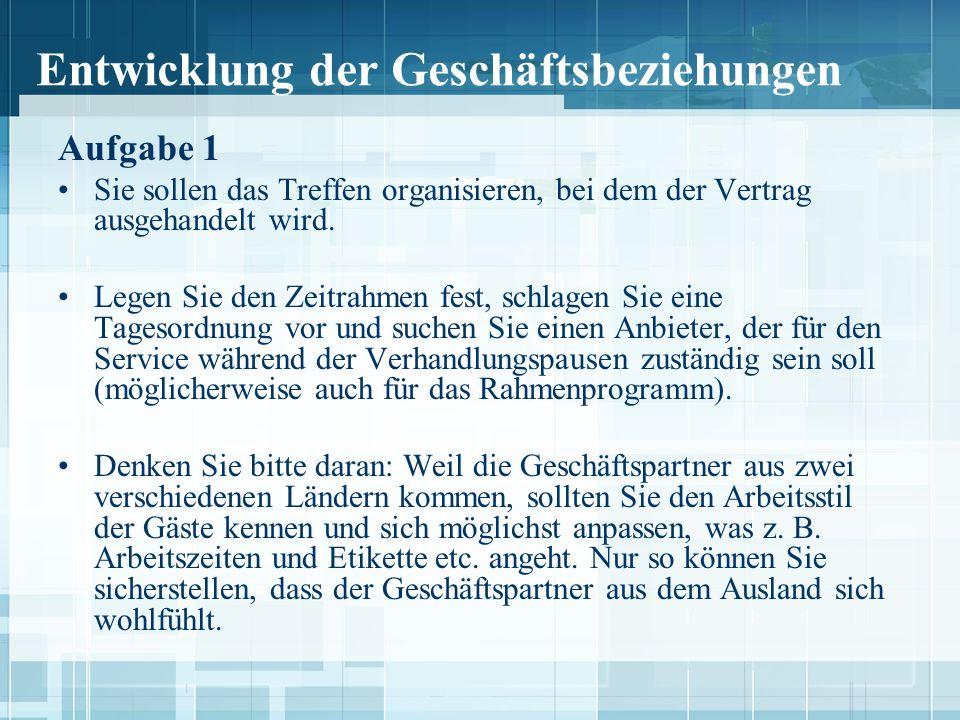 Entwicklung der Geschäftsbeziehungen Aufgabe 1 Sie sollen das Treffen organisieren, bei dem der Vertrag ausgehandelt wird.