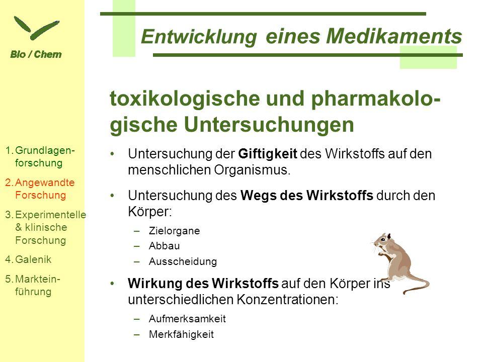 Entwicklung eines Medikaments toxikologische und pharmakolo- gische Untersuchungen Untersuchung der Giftigkeit des Wirkstoffs auf den menschlichen Org