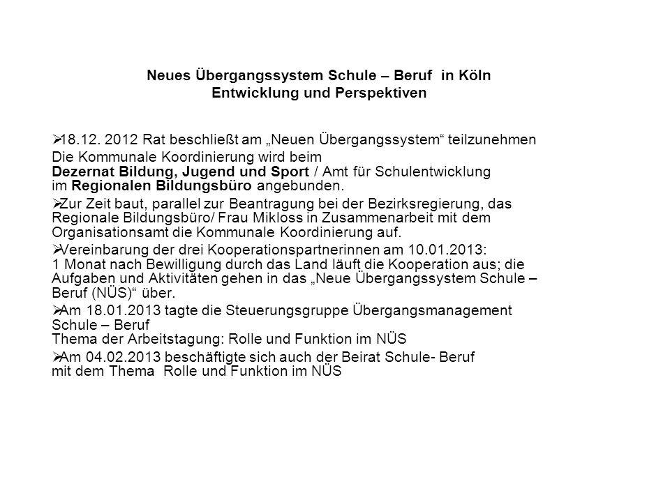 Neues Übergangssystem Schule – Beruf in Köln Entwicklung und Perspektiven 18.12. 2012 Rat beschließt am Neuen Übergangssystem teilzunehmen Die Kommuna
