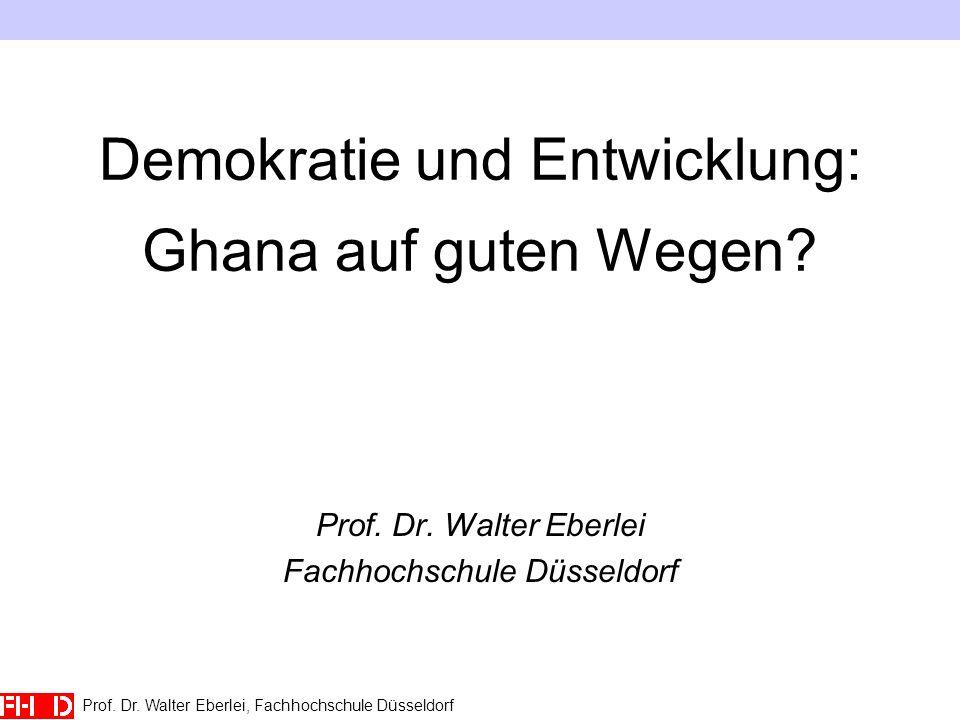 Demokratie und Entwicklung: Ghana auf guten Wegen? Prof. Dr. Walter Eberlei Fachhochschule Düsseldorf