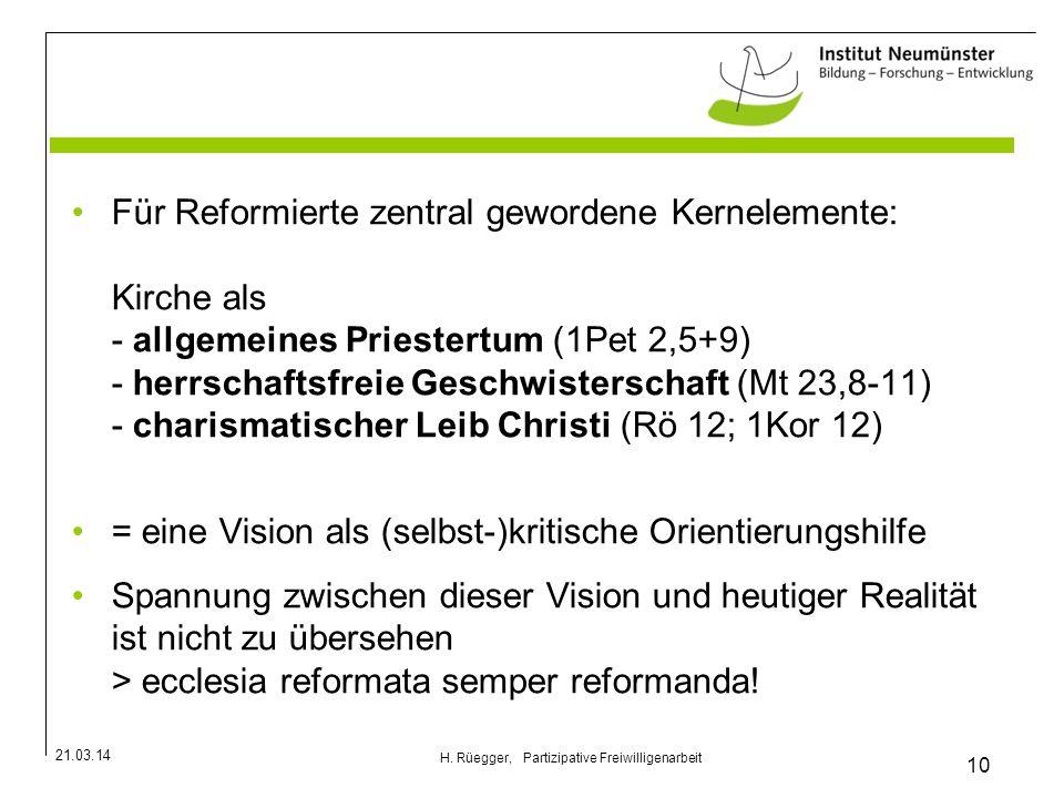 21.03.14 10 H. Rüegger, Partizipative Freiwilligenarbeit Für Reformierte zentral gewordene Kernelemente: Kirche als - allgemeines Priestertum (1Pet 2,