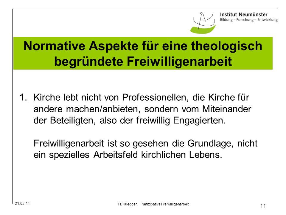 21.03.14 11 H. Rüegger, Partizipative Freiwilligenarbeit Normative Aspekte für eine theologisch begründete Freiwilligenarbeit 1.Kirche lebt nicht von