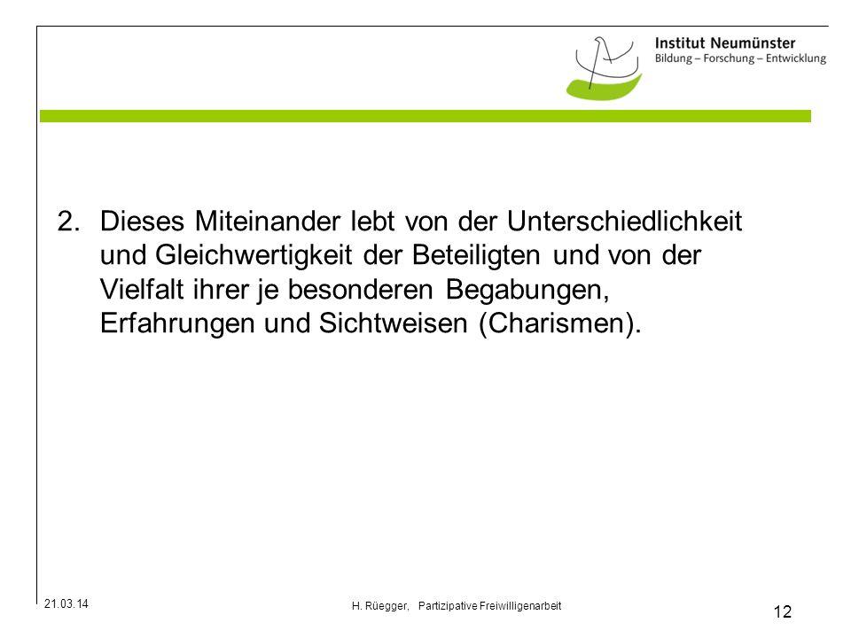 21.03.14 12 H. Rüegger, Partizipative Freiwilligenarbeit 2.Dieses Miteinander lebt von der Unterschiedlichkeit und Gleichwertigkeit der Beteiligten un