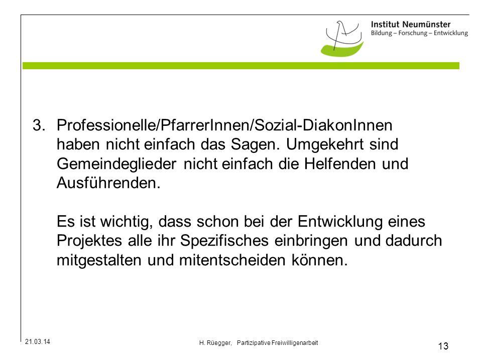 21.03.14 13 H. Rüegger, Partizipative Freiwilligenarbeit 3.Professionelle/PfarrerInnen/Sozial-DiakonInnen haben nicht einfach das Sagen. Umgekehrt sin