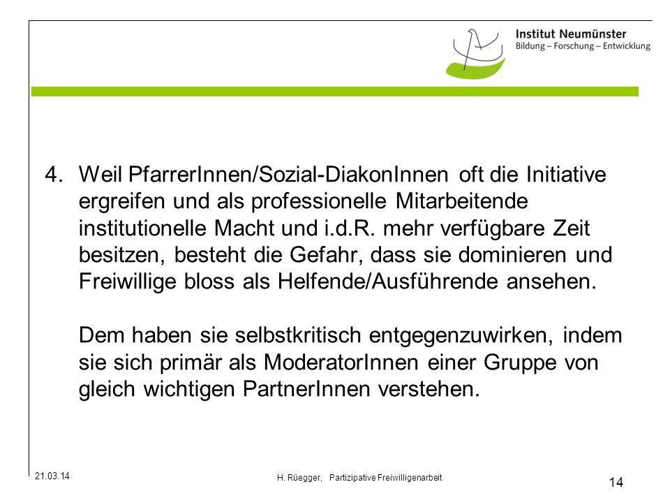 21.03.14 14 H. Rüegger, Partizipative Freiwilligenarbeit 4.Weil PfarrerInnen/Sozial-DiakonInnen oft die Initiative ergreifen und als professionelle Mi
