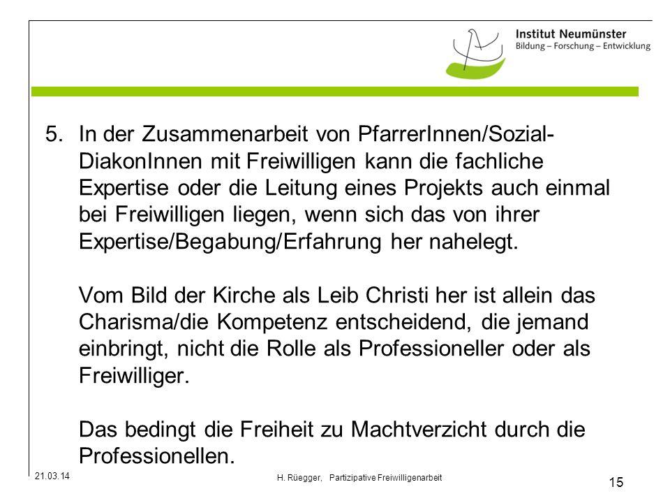 21.03.14 15 H. Rüegger, Partizipative Freiwilligenarbeit 5.In der Zusammenarbeit von PfarrerInnen/Sozial- DiakonInnen mit Freiwilligen kann die fachli