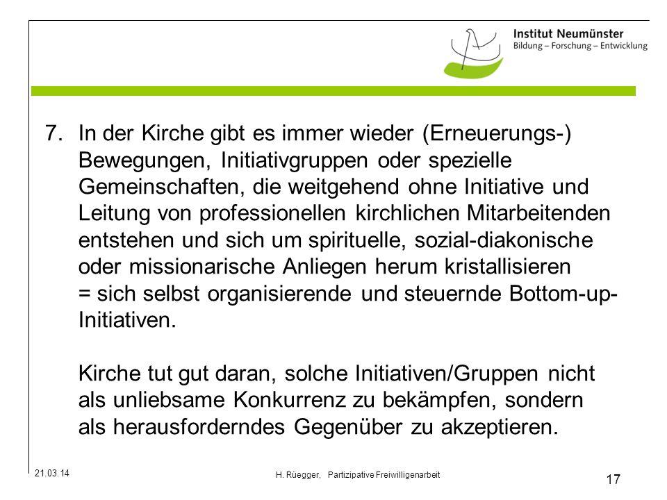 21.03.14 17 H. Rüegger, Partizipative Freiwilligenarbeit 7.In der Kirche gibt es immer wieder (Erneuerungs-) Bewegungen, Initiativgruppen oder speziel