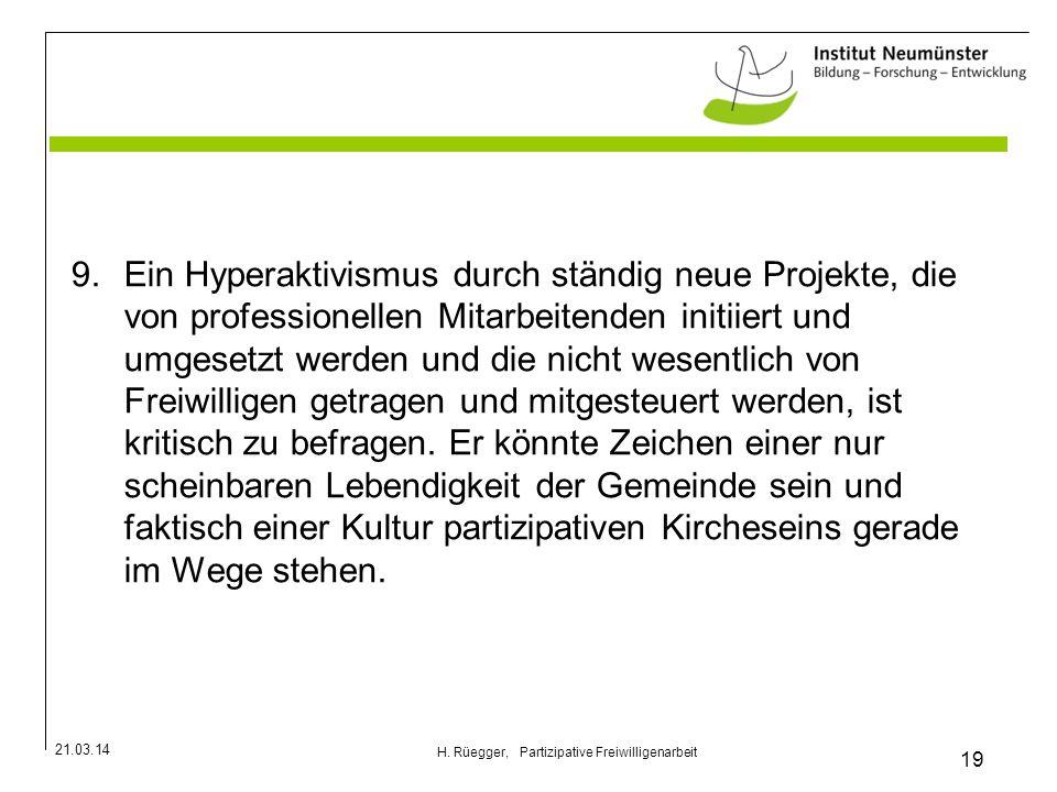 21.03.14 19 H. Rüegger, Partizipative Freiwilligenarbeit 9.Ein Hyperaktivismus durch ständig neue Projekte, die von professionellen Mitarbeitenden ini