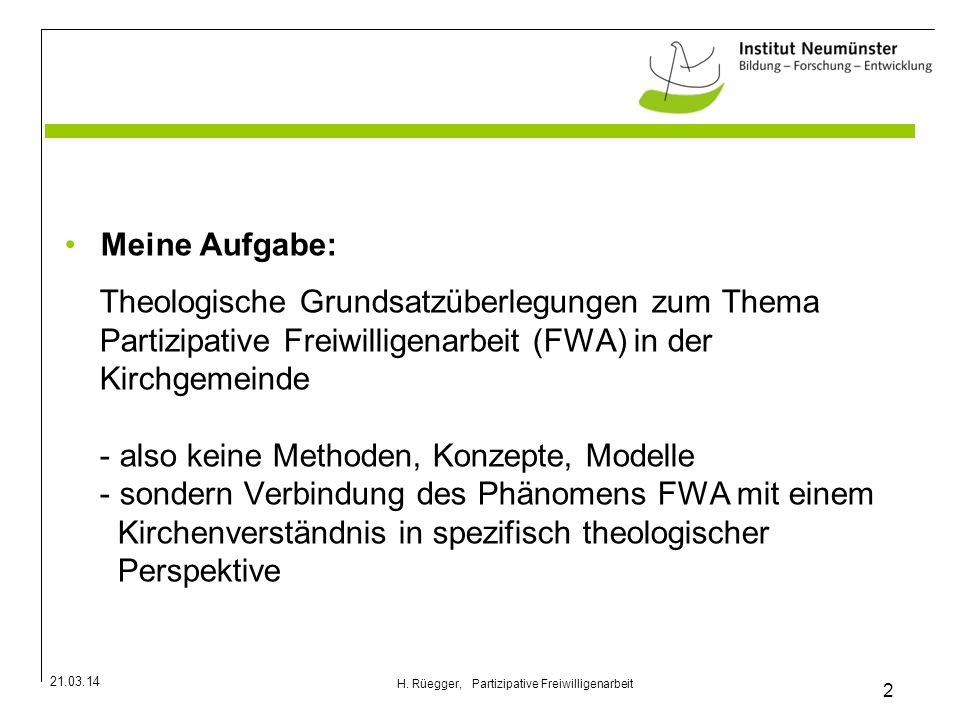 21.03.14 2 H. Rüegger, Partizipative Freiwilligenarbeit Meine Aufgabe: Theologische Grundsatzüberlegungen zum Thema Partizipative Freiwilligenarbeit (