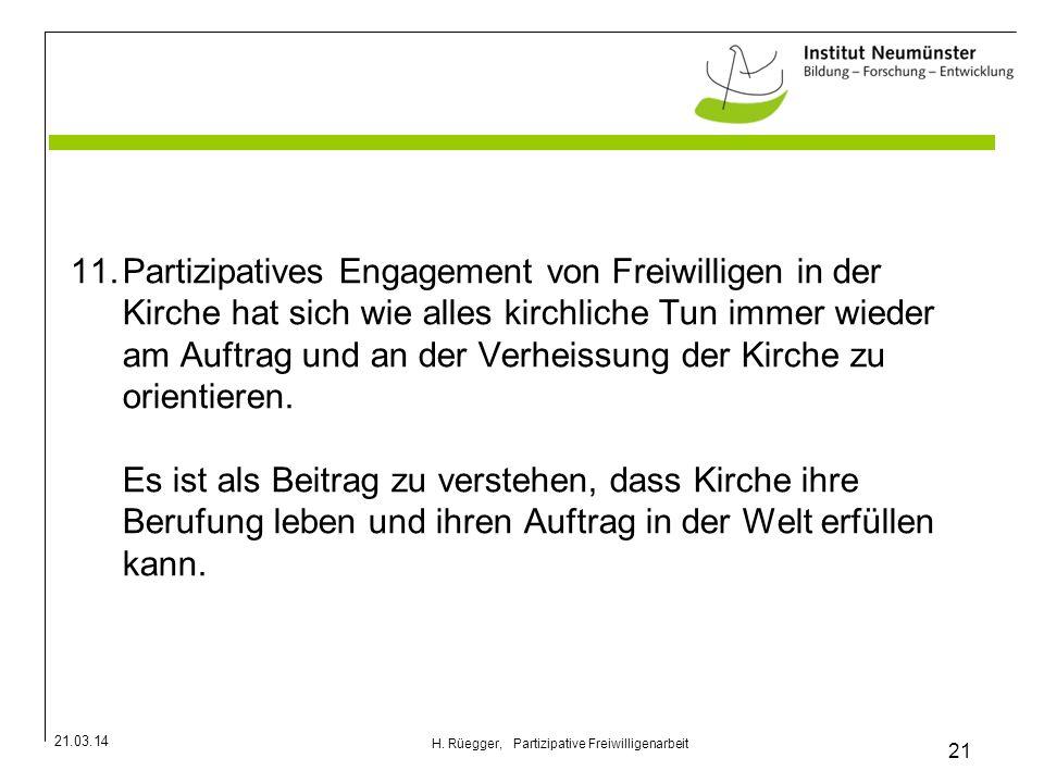 21.03.14 21 H. Rüegger, Partizipative Freiwilligenarbeit 11.Partizipatives Engagement von Freiwilligen in der Kirche hat sich wie alles kirchliche Tun