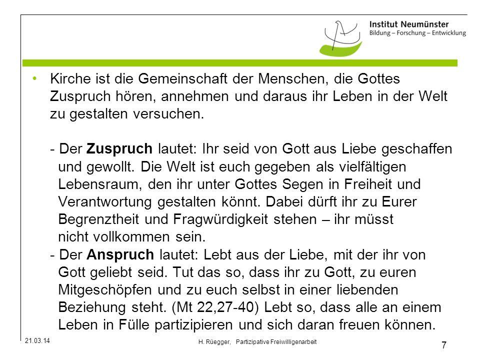 21.03.14 7 H. Rüegger, Partizipative Freiwilligenarbeit Kirche ist die Gemeinschaft der Menschen, die Gottes Zuspruch hören, annehmen und daraus ihr L
