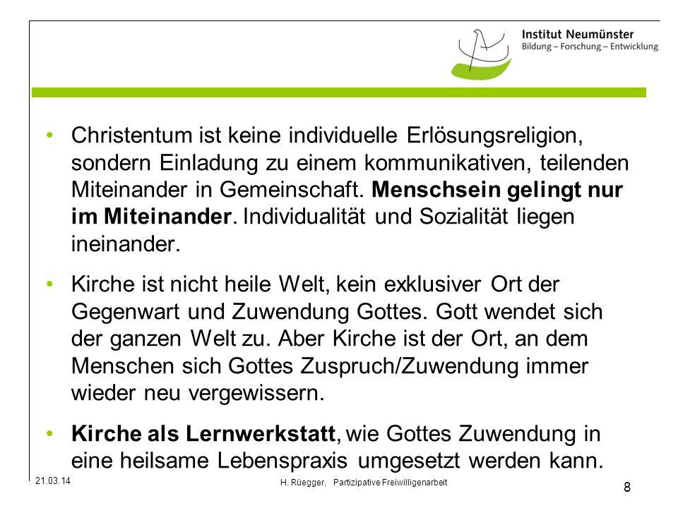 21.03.14 8 H. Rüegger, Partizipative Freiwilligenarbeit Christentum ist keine individuelle Erlösungsreligion, sondern Einladung zu einem kommunikative