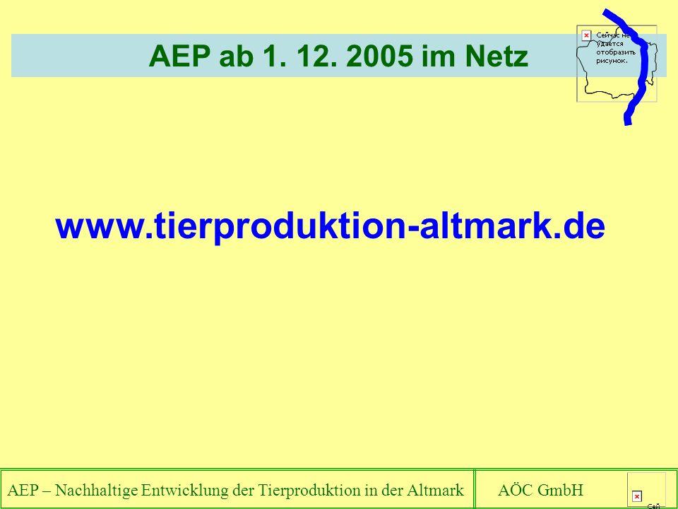 AEP – Nachhaltige Entwicklung der Tierproduktion in der Altmark AÖC GmbH AEP ab 1. 12. 2005 im Netz www.tierproduktion-altmark.de