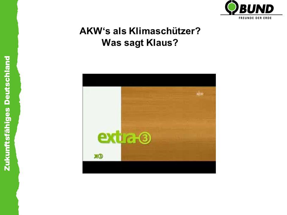 Zukunftsfähiges Deutschland AKWs als Klimaschützer? Was sagt Klaus?