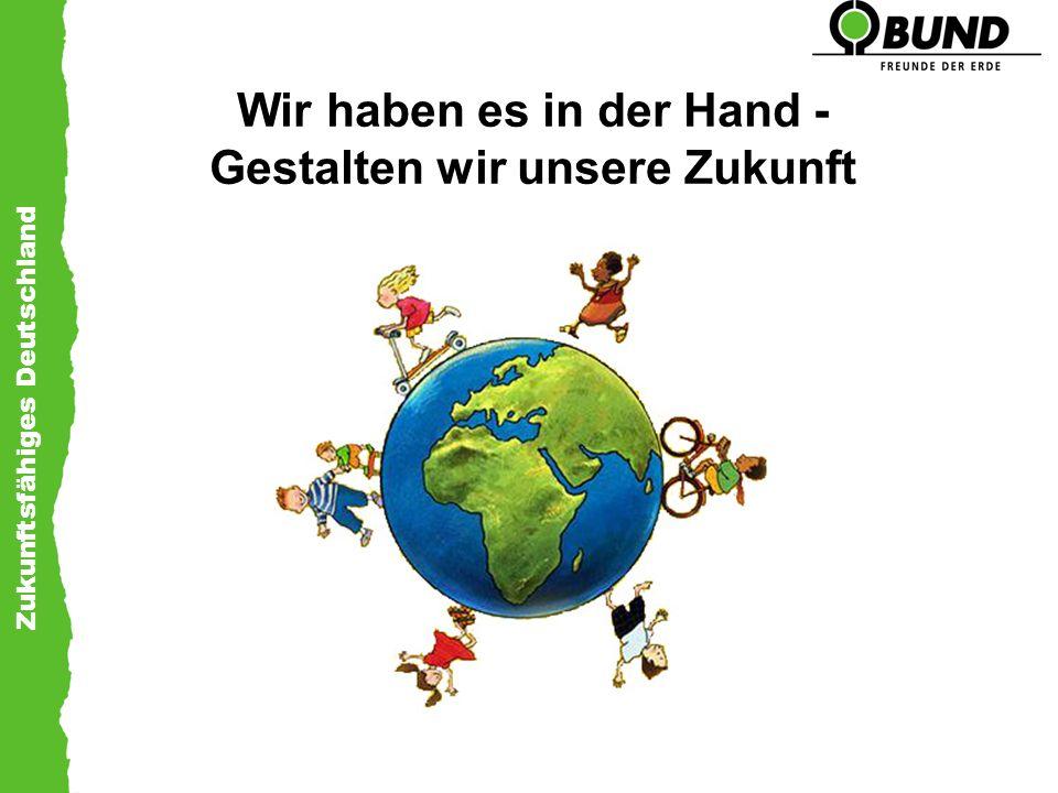 Zukunftsfähiges Deutschland Wir haben es in der Hand - Gestalten wir unsere Zukunft