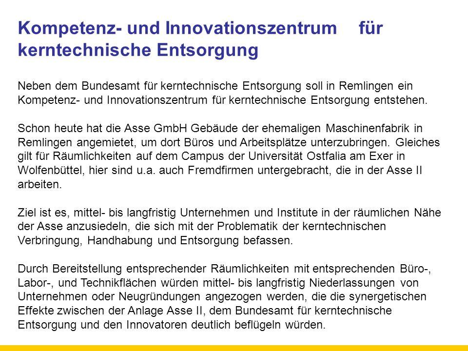 Kompetenz- und Innovationszentrum für kerntechnische Entsorgung Neben dem Bundesamt für kerntechnische Entsorgung soll in Remlingen ein Kompetenz- und