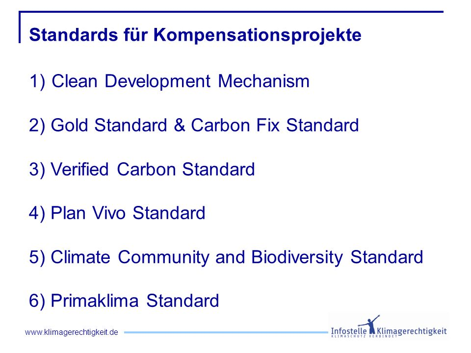 www.klimagerechtigkeit.de 1) Clean Development Mechanism 2) Gold Standard & Carbon Fix Standard 3) Verified Carbon Standard 4) Plan Vivo Standard 5) C