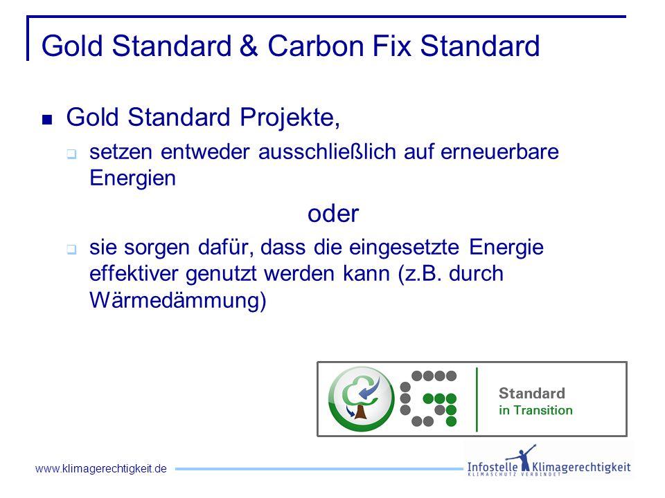 www.klimagerechtigkeit.de Gold Standard & Carbon Fix Standard Gold Standard Projekte, setzen entweder ausschließlich auf erneuerbare Energien oder sie