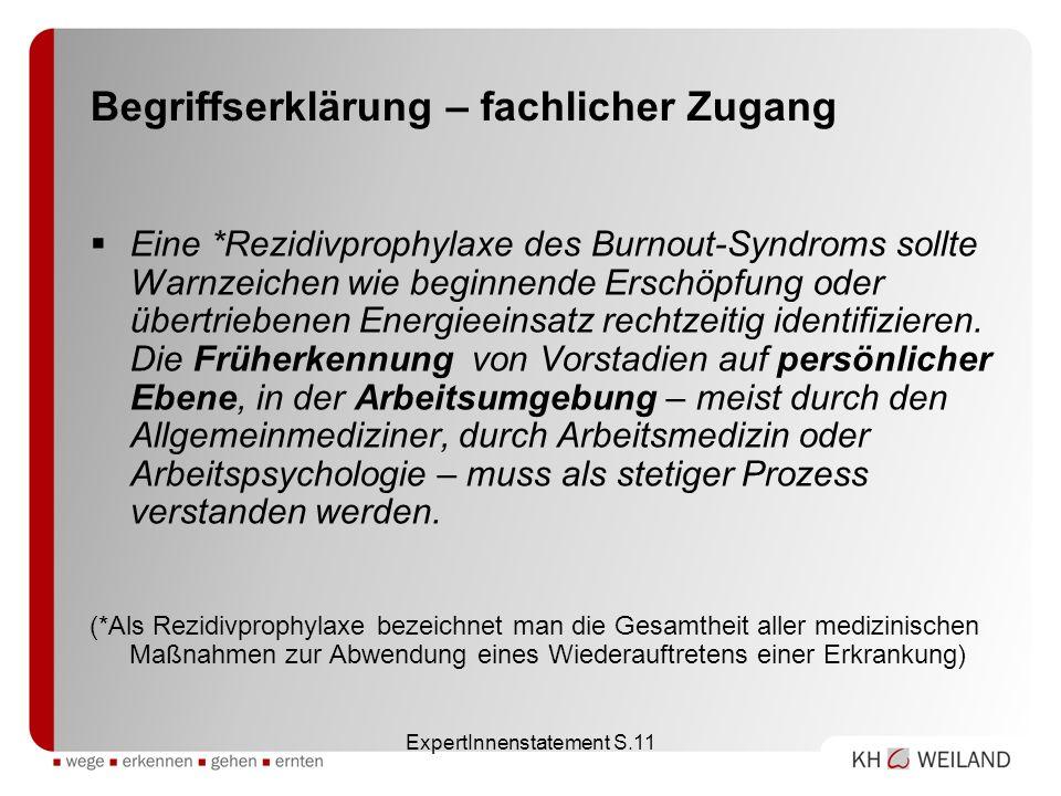ExpertInnenstatement S.11 Begriffserklärung – fachlicher Zugang Eine *Rezidivprophylaxe des Burnout-Syndroms sollte Warnzeichen wie beginnende Erschöp