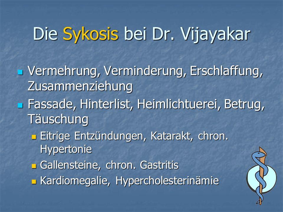 Die Sykosis bei Dr. Vijayakar Vermehrung, Verminderung, Erschlaffung, Zusammenziehung Vermehrung, Verminderung, Erschlaffung, Zusammenziehung Fassade,