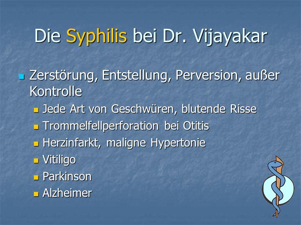 Die Syphilis bei Dr. Vijayakar Zerstörung, Entstellung, Perversion, außer Kontrolle Zerstörung, Entstellung, Perversion, außer Kontrolle Jede Art von