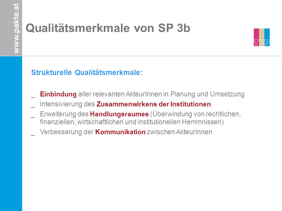 Qualitätsmerkmale von SP 3b Strukturelle Qualitätsmerkmale: _Einbindung aller relevanten AkteurInnen in Planung und Umsetzung _Intensivierung des Zusa