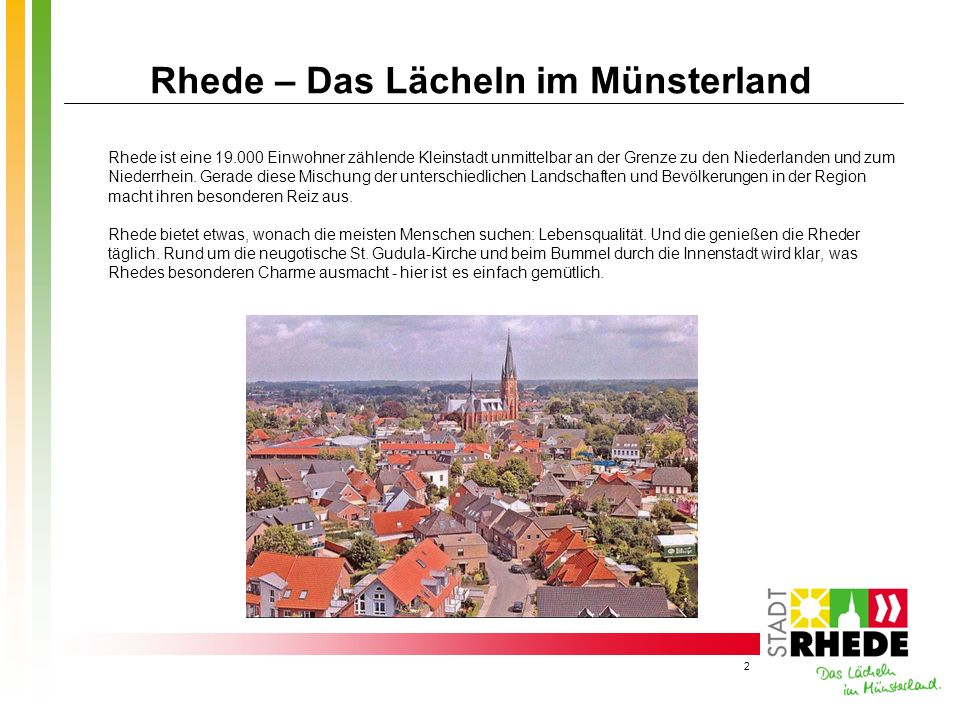 2 Rhede – Das Lächeln im Münsterland Rhede ist eine 19.000 Einwohner zählende Kleinstadt unmittelbar an der Grenze zu den Niederlanden und zum Niederr