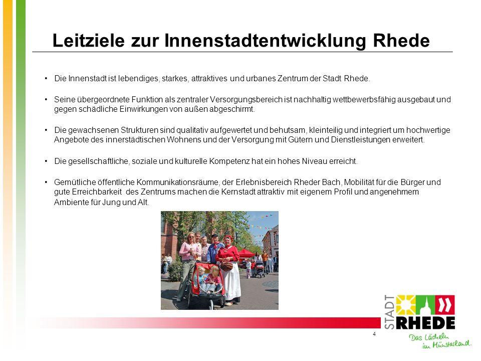 4 Leitziele zur Innenstadtentwicklung Rhede Die Innenstadt ist lebendiges, starkes, attraktives und urbanes Zentrum der Stadt Rhede. Seine übergeordne